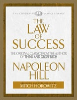 The Law of Success (Condensed Classics): The Original Classic from the Author of THINK AND GROW RICH - Napoleon Hill,Mitch Horowitz
