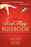 The Red Flag Rulebook: 50 Dating Rules to Know Whether to Keep Him or Kiss Him Good-Bye - Cheryl Anne Meyer,Tara London