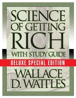 The Science of Getting Rich with Study Guide: Deluxe Special Edition - Wallace D. Wattle