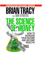 The Science of Money: How to Increase Your Income and Become Wealthy - Brian Tracy,Dan Strutzl