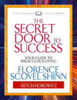 The Secret Door to Success (Condensed Classics): Your Guide to Miraculous Living - Mitch Horowitz,Florence Scovel Shinn
