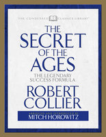 The Secret of the Ages (Condensed Classics): The Legendary Success Formula - Mitch Horowitz,Robert Collier