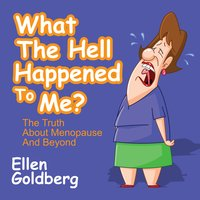 What the Hell Happened to Me?: The Truth About Menopause and Beyond - Ellen Goldberg