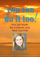 You Can Do It Too!: Find Self Worth, Be Authentic and Heal Your Past - Nancy Newman