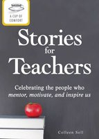 A Cup of Comfort Stories for Teachers: Celebrating the people who mentor, motivate, and inspire us - Colleen Sell