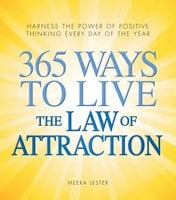 365 Ways to Live the Law of Attraction: Harness the power of positive thinking every day of the year - Meera Lester