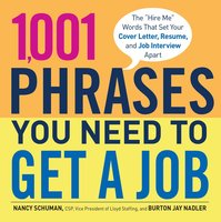 1,001 Phrases You Need to Get a Job: The 'Hire Me' Words that Set Your Cover Letter, Resume, and Job Interview Apart - Burton Jay Nadler,Nancy Schuman