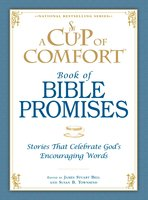 A Cup of Comfort Book of Bible Promises: Stories that celebrate God's encouraging words - James Stuart Bell,Susan B Townsend