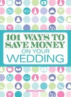 101 Ways to Save Money on Your Wedding - Barbara Cameron