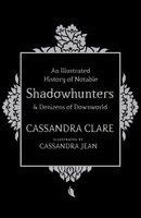 An Illustrated History of Notable Shadowhunters and Denizens of Downworld - Cassandra Clare