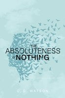 Absoluteness of Nothing - C. G. Watson