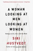 A Woman Looking at Men Looking at Women: Essays on Art, Sex, and the Mind - Siri Hustvedt