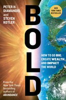 Bold: How to Go Big, Create Wealth and Impact the World - Steven Kotler,Peter H. Diamandis
