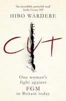 Cut: One Woman's Fight Against FGM in Britain Today - Hibo Wardere