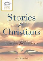 A Cup of Comfort Stories for Christians: Celebrating faith and grace - James Stuart Bell
