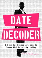 Date Decoder: Military Intelligence Techniques to Expose What What He's Really Thinking - Gary Hartley,Maryann Brownell