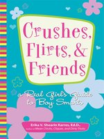 Crushes, Flirts, And Friends: A Real Girl's Guide to Boy Smarts - Erika V. Shearin Karres