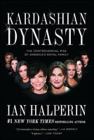 Kardashian Dynasty: The Controversial Rise of America's Royal Family - Ian Halperin