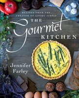The Gourmet Kitchen: Recipes from the Creator of Savory Simple - Jennifer Farley