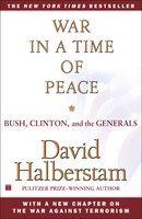 War in a Time of Peace: Bush, Clinton, and the Generals - David Halberstam