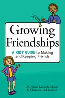 Growing Friendships: A Kids' Guide to Making and Keeping Friends - Eileen Kennedy-Moore, Christine McLaughlin