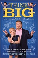 Think Big: Overcoming Obstacles with Optimism - Jennifer Arnold,Bill Klein
