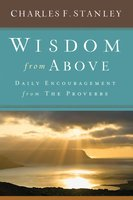 Wisdom from Above: Daily Encouragement from the Proverbs - Charles F. Stanley