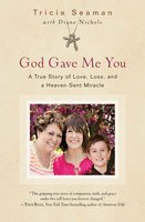 God Gave Me You: A True Story of Love, Loss, and a Heaven-Sent Miracle - Diane Nichols,Tricia Seaman