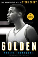 Golden: The Miraculous Rise of Steph Curry - Marcus Thompson