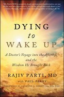 Dying to Wake Up: A Doctor's Voyage into the Afterlife and the Wisdom He Brought Back - Rajiv Parti