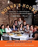 Nonna's House: Cooking and Reminiscing with the Italian Grandmothers of Enoteca Maria - Jody Scaravella