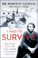 I Had to Survive: How a Plane Crash in the Andes Inspired My Calling to Save Lives - Pablo Vierci, Roberto Canessa