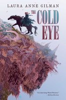 The Cold Eye - Laura Anne Gilman