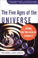 The Five Ages of the Universe: Inside the Physics of Eternity - Fred C. Adams,Greg Laughlin