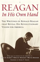 Reagan, In His Own Hand: The Writings of Ronald Reagan that Reveal His Revolutionary Vision for America - John McNally