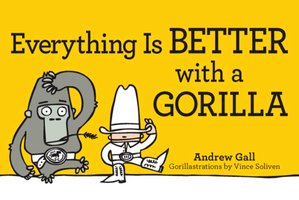 Everything is Better with a Gorilla - Andrew Gall