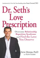 Dr. Seth's Love Prescription: Overcome Relationship Repetition Syndrome and Find the Love You Deserve - Seth Meyers
