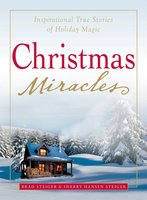 Christmas Miracles: Inspirational True Stories of Holiday Magic - Brad Steiger, Sherry Hansen Steiger