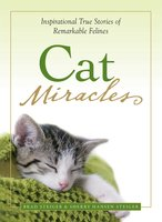 Cat Miracles: Inspirational True Stories of Remarkable Felines - Brad Steiger, Sherry Hansen Steiger
