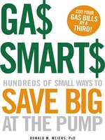 Gas Smarts: Hundreds of Small Ways to Save Big Time at the Pump - Ronald Weiers