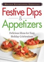 Holiday Entertaining Essentials: Festive Dips and Appetizers - Adams Media