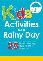 Kids' Activities for a Rainy Day: 25 boredom-busting ideas for tons of indoor fun! - Adams Media