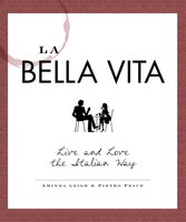 La Bella Vita: Live and Love the Italian Way - Aminda Leigh