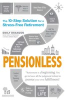 Pensionless: The 10-Step Solution for a Stress-Free Retirement - Emily Brandon