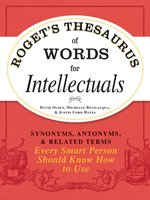 Roget's Thesaurus of Words for Intellectuals: Synonyms, Antonyms, and Related Terms Every Smart Person Should Know How to Use - David Olsen,Justin Cord Hayes,Michelle Bevilacqua