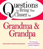 Questions to Bring You Closer to Grandma and Grandpa: 100+ Conversation Starters for Grandparents of Any Age - Stuart Gustafson,Robin Freedman Spizman