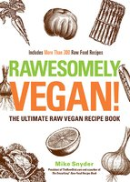 Rawesomely Vegan!: The Ultimate Raw Vegan Recipe Book - Mike Snyder