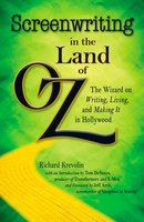 Screenwriting in The Land of Oz: The Wizard on Writing, Living, and Making It In Hollywood - Richard Krevolin