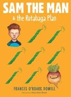 Sam the Man & the Rutabaga Plan - Frances O'Roark Dowell
