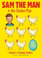 Sam the Man & the Chicken Plan - Frances O'Roark Dowell